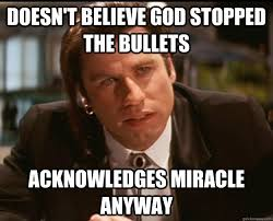 Vincent Meme - doesn t believe god stopped the bullets acknowledges miracle anyway