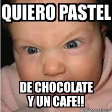 Memes De Chocolate - meme bebe furioso quiero pastel de chocolate y un cafe 3221481