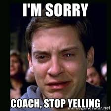 Meme Yelling - i m sorry coach stop yelling crying peter parker meme generator