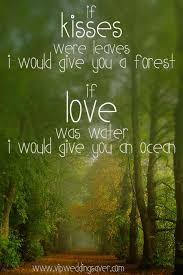 wedding quotes nature if kisses were leaves i would buy you a forest if was water