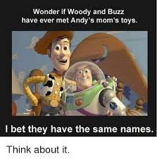 Woody And Buzz Meme - wonder if woody and buzz have ever met andy s mom s toys i bet