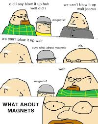 Magnets Bitch Meme - what about magnets breakingbad