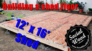 how to build a shed how to frame a shed floor youtube