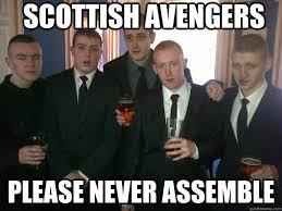 Scottish Meme - scottish avengers please never assemble scottish avengers