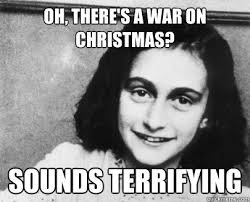 War On Christmas Meme - oh there s a war on christmas sounds terrifying unimpressed
