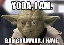 Bad Grammar Meme - yoda i am bad grammar i have master yoda meme generator