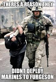 Funny Marine Memes - i love our marines that s why i would not want them in ferguson
