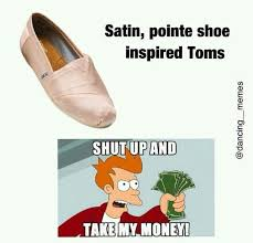 Toms Shoes Meme - 397 best dance memes images on pinterest ballet dance ballet and