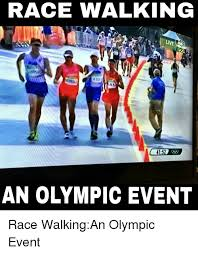 Walking Meme - race walking live a an olympic event race walkingan olympic event