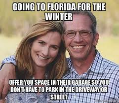 Florida Winter Meme - going to florida for the winter offer you space in their garage so