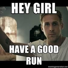 Hey Girl Meme Maker - hey girl meme hey girl have a good run ryan gosling hey girl