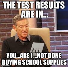 Done With School Meme - the test results are in you are not done buying school