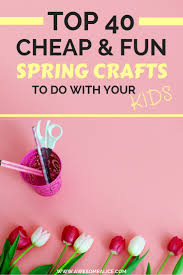 40 easy and cheap spring crafts kids can make awesome alice