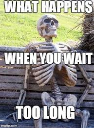 Skeleton Meme - waiting skeleton meme imgflip