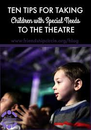 10 Tips For Taking Your by 10 Tips For Taking Children With Special Needs To The Theater
