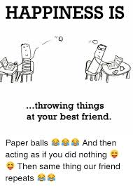 Paper Throwing Meme - happiness is throwing things at your best friend paper balls