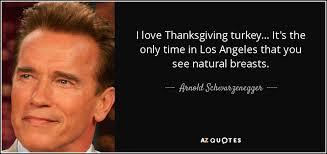 arnold schwarzenegger quote i thanksgiving turkey it s