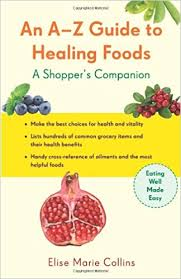 an a z guide to healing foods a shopper u0027s reference elise marie