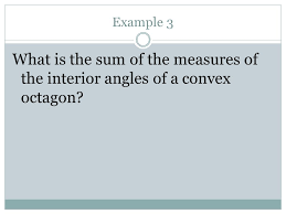 What Is The Sum Of Interior Angles Of A Octagon 3 4 Find Angle Measures In Polygons Thompson Objectives 1 To