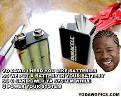 Battery Meme - pictures of xzibit yo dawg humor yo dawg pics