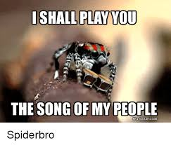 Spider Bro Meme - the song of my people spiderbro song meme on me me