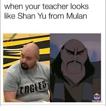 Mulan Meme - when your teacher looks like shan yu from mulan meme dank meme