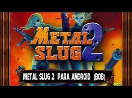 metal slug 2 apk metal slug 2 para android apk