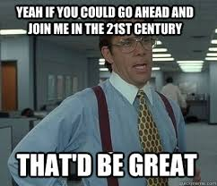 Fax Meme - whenever someone demands that i fax something to them adviceanimals