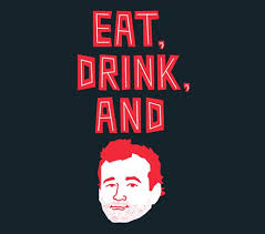 Murray Meme - eat drink and bill murray tshirtvortex