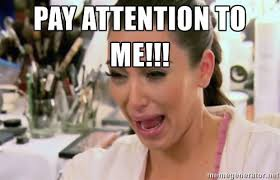 Pay Attention To Me Meme - 13 things that make you cry
