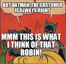 Batman Robin Meme Generator - meme creator but batman the customer is always right mmm this