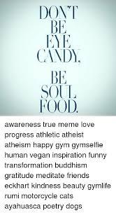 Gratitude Meme - dont be candy soul food awareness true meme love progress athletic