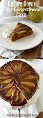 upside down pear gingerbread cake the gingered whisk