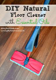 Laminate Floor Sticky After Cleaning Living My Essential Life Spring Cleaning With Essential Oils