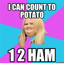 Count To Potato Meme - i can count to potato 12 ham memes com ham meme on me me