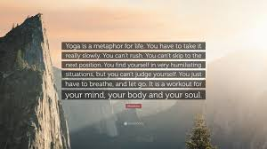 quotes about letting go yoga madonna quote u201cyoga is a metaphor for life you have to take it