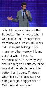 John Mulaney Meme - e john mulaney veronica the babysitter in my head when i was a