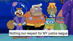 Justice League Meme - nothing but respect for my justice league is now a meme and it s