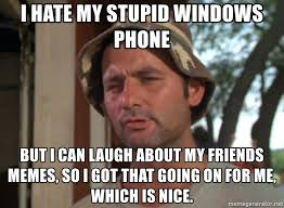 Stupid Friends Meme - i hate my stupid windows phone but i can laugh about my friends