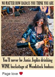 Janis Joplin Meme - no matter how badass you think you are the wine chroniclesf3 twcrb