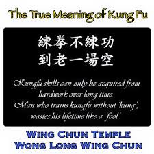 the true meaning of kung fu from wing chun temple s wing chun
