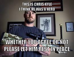 Chris Kyle Meme - please let this be the last chris kyle meme meme by