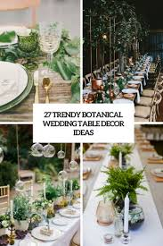 table decoration ideas 27 trendy botanical wedding table décor ideas weddingomania