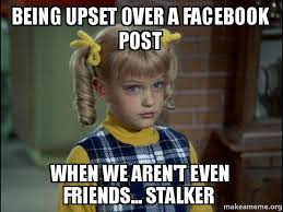 Facebook Post Meme - being upset over a facebook post when we aren t even friends