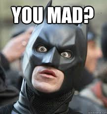 Mad At You Meme - you mad surprised batman quickmeme