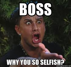 Selfish Meme - the selfish meme 28 images quot i m selfish impatient and a