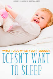 Toddler Bed Until What Age Toddler Not Sleeping How To Get Your Child To Finally Sleep