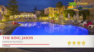 the king jason paphos hotels cyprus youtube