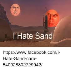 Sand Meme - i hate sand httpswwwfacebookcomi hate sand core 540928802729942