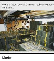 Overkill Meme - now that s just overkill i mean really who needs two bikes merica